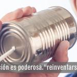 """LA COMUNICACIÓN ES PODEROSA: """"REINVENTARSE"""""""